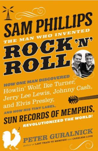 Sam Phillips: The Man Who Invented Rock'n'Roll